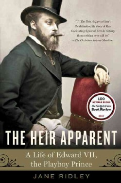 The Heir Apparent: A Life of Edward VII, the Playboy Prince (Paperback)