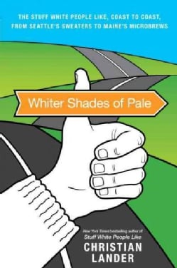Whiter Shades of Pale: The Stuff White People Like, Coast to Coast, from Seattle's Sweaters to Maine's Microbrews (Paperback)