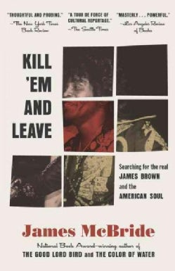 Kill 'em and Leave: Searching for James Brown and the American Soul (Paperback)