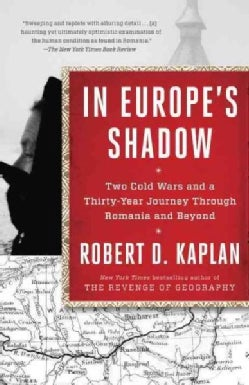 In Europe's Shadow: Two Cold Wars and a Thirty-Year Journey Through Romania and Beyond (Paperback)