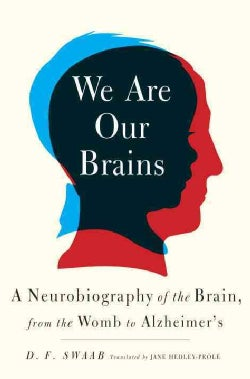 We Are Our Brains: A Neurobiography of the Brain, from the Womb to Alzheimer's (Hardcover)