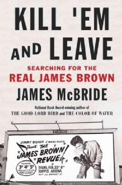 Kill 'Em and Leave: Searching for James Brown and the American Soul (Hardcover)