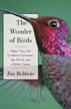 The Wonder of Birds: What They Tell Us About Ourselves, the World, and a Better Future (Hardcover)