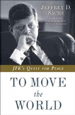 To Move the World: JFK's Quest for Peace (Hardcover)