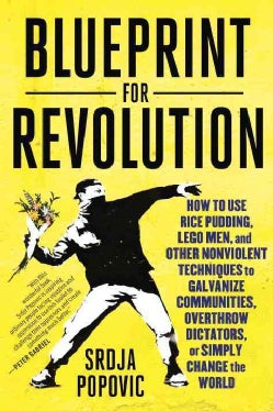 Blueprint for Revolution: How to Use Rice Pudding, Lego Men, and Other Nonviolent Techniques to Galvanize Communi... (Paperback)
