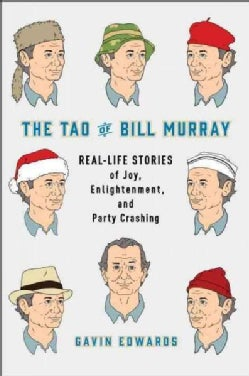The Tao of Bill Murray: Real-life Stories of Joy, Enlightenment, and Party Crashing (Hardcover)