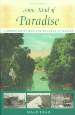 Some Kind of Paradise: A Chronicle of Man and the Land in Florida (Paperback)
