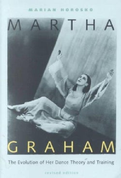 Martha Graham: The Evolution of Her Dance Theory and Training (Paperback)