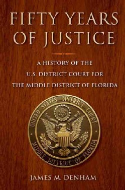 Fifty Years of Justice: A History of the U.S. District Court for the Middle District of Florida (Hardcover)