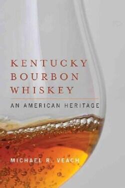 Kentucky Bourbon Whiskey: An American Heritage (Hardcover)