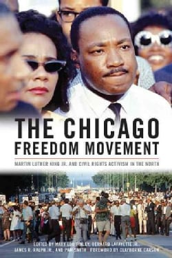 The Chicago Freedom Movement: Martin Luther King Jr. and Civil Rights Activism in the North (Hardcover)