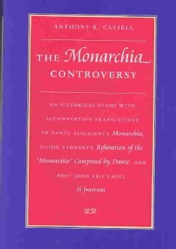 The Monarchia Controversy: An Historical Study With Accompanying Translations of Dante Alighieri's Monarchia, Gui... (Hardcover)