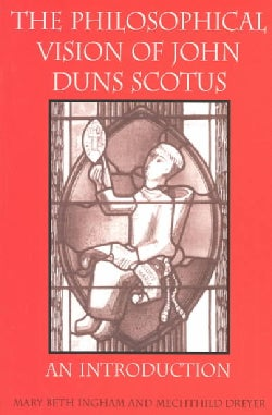 The Philosophical Vision of John Duns Scotus: An Introduction (Paperback)