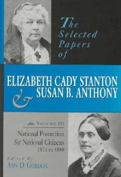National Protection for National Citizens 1873 T0 1880: The Selected Papers of Elizabeth Cady Stanton and Susan B... (Hardcover)
