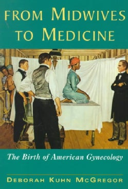 From Midwives to Medicine: The Birth of American Gynecology (Paperback)