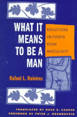 What It Means to Be a Man: Reflections on Puerto Rican Masculinity (Paperback)