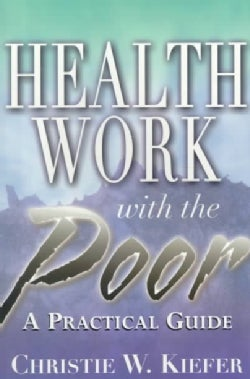Health Work With the Poor: A Health Worker's Primer on Serving Low-Income Clients (Paperback)