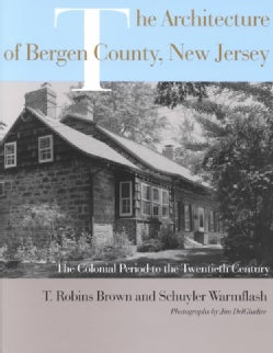 The Architecture of Bergen County, New Jersey: The Colonial Period to the Twentieth Century (Hardcover)