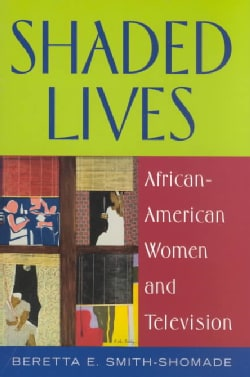 Shaded Lives: African-American Women and Television (Paperback)
