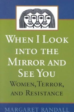 When I Look into the Mirror and See You: Women, Terror, and Resistance (Paperback)