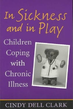 In Sickness and in Play: Children Coping With Chronic Illness (Paperback)