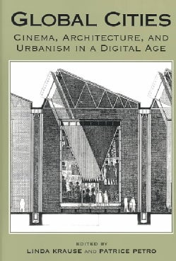 Global Cities: Cinema, Architechture, and Urbanism in a Digital Age (Paperback)