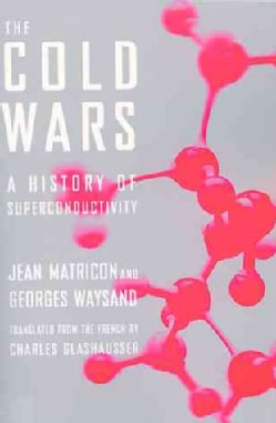 The Cold Wars: A History of Superconductivity (Paperback)