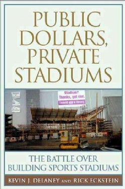 Public Dollars, Private Stadiums: The Battle over Building Sports Stadiums (Paperback)