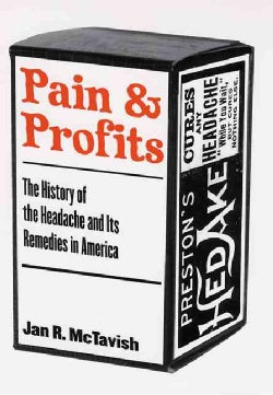 Pain and Profits: The History of the Headache and Its Remedies in America (Paperback)