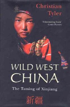 Wild West China: The Taming of Xinjiang (Hardcover)