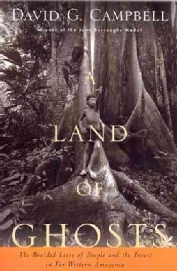 A Land of Ghosts: The Braided Lives of People and the Forest in Far Western Amazonia (Paperback)