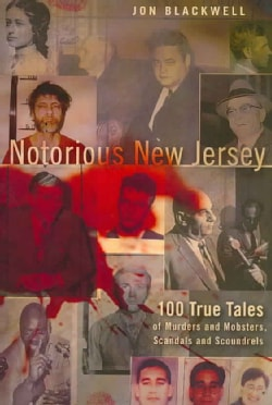Notorious New Jersey: 100 True Tales of Murders and Mobsters, Scandals and Scoundrels (Paperback)