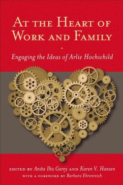 At the Heart of Work and Family: Engaging the Ideas of Arlie Hochschild (Hardcover)