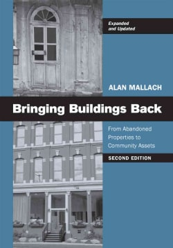 Bringing Buildings Back: From Abandoned Properties to Community Assets: A Guidebook for Policymakers and Practiti... (Paperback)