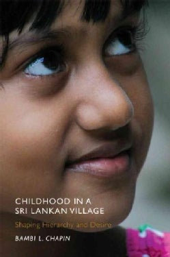 Childhood in a Sri Lankan Village: Shaping Hierarchy and Desire (Paperback)