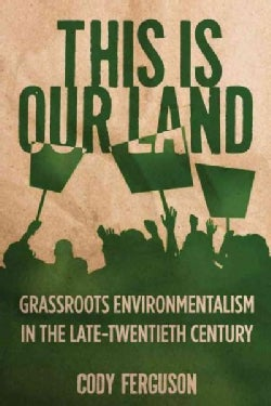 This Is Our Land: Grassroots Environmentalism in the Late Twentieth Century (Hardcover)