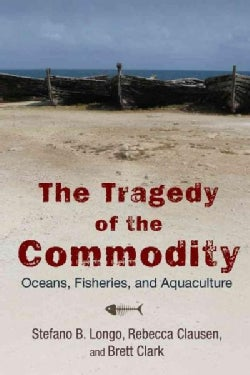 The Tragedy of the Commodity: Oceans, Fisheries, and Aquaculture (Paperback)