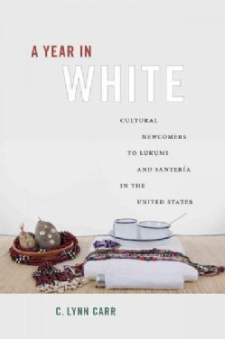 A Year in White: Cultural Newcomers to Lukumi and Santeria in the United States (Paperback)