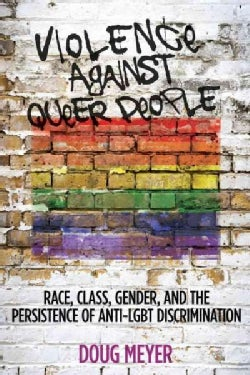 Violence Against Queer People: Race, Class, Gender, and the Persistence of Anti-LGBT Discrimination (Paperback)