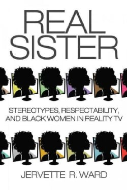Real Sister: Stereotypes, Respectability, and Black Women in Reality TV (Paperback)