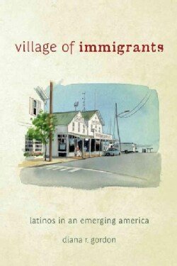 Village of Immigrants: Latinos in an Emerging America (Hardcover)