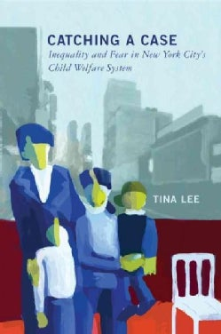 Catching a Case: Inequality and Fear in New York City's Child Welfare System (Hardcover)