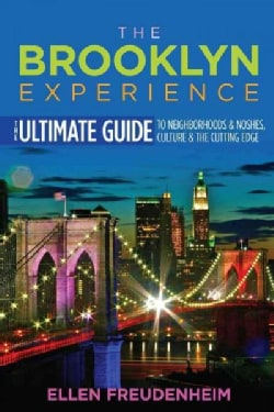 The Brooklyn Experience: The Ultimate Guide to Neighborhoods & Noshes, Culture & the Cutting Edge (Paperback)