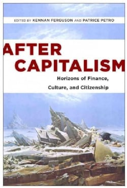 After Capitalism: Horizons of Finance, Culture, and Citizenship (Paperback)