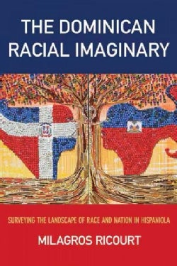 The Dominican Racial Imaginary: Surveying the Landscape of Race and Nation in Hispaniola (Paperback)
