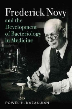 Frederick Novy and the Development of Bacteriology in Medicine (Hardcover)