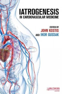 Iatrogenicity: Causes and Consequences of Iatrogenesis in Cardiovascular Medicine (Hardcover)