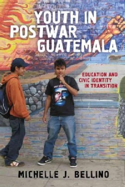 Youth in Postwar Guatemala: Education and Civic Identity in Transition (Paperback)