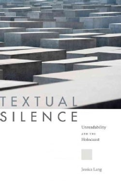 Textual Silence: Unreadability and the Holocaust (Hardcover)