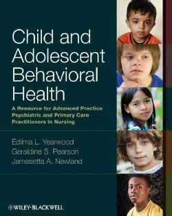 Child and Adolescent Behavioral Health: A Resource for Advanced Practice Psychiatric and Primary Care Practitione... (Paperback)